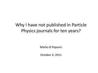 Why I have not published in Particle Physics journals for ten years?