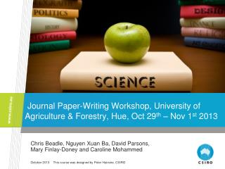 Journal Paper-Writing Workshop, University of Agriculture & Forestry, Hue, Oct 29 th  – Nov 1 st  2013