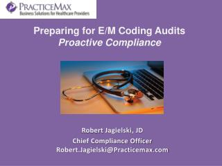 Preparing for E/M Coding  Audits Proactive Compliance