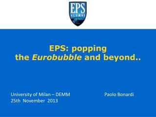 EPS :  popping the Eurobubble and  beyond..
