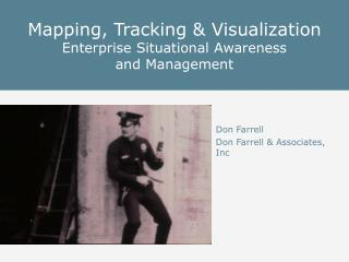 Mapping, Tracking & Visualization Enterprise Situational Awareness and Management
