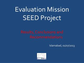 Evaluation Mission SEED Project Results, Conclusions and 	Recommendations