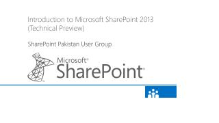 Introduction to Microsoft SharePoint 2013 (Technical Preview) SharePoint Pakistan User Group