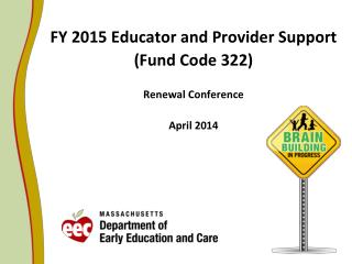FY 2015 Educator and Provider Support (Fund Code 322)  Renewal Conference April 2014