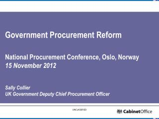 Government  Procurement Reform  National Procurement Conference, Oslo, Norway 15 November 2012 Sally Collier UK Governm