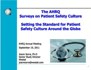 The AHRQ  Surveys on Patient Safety Culture Setting the Standard for Patient Safety Culture Around the Globe AHRQ Annua
