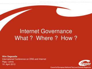 Internet Governance What ?  Where ?  How ?