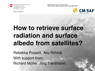 How to retrieve surface radiation and surface albedo from satellites ?