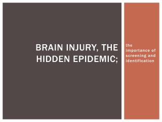 Brain Injury, the hidden epidemic;