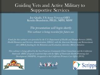 Guiding  Vets and Active Military to Supportive Services Joe  Qualls, US Army  Veteran/OIF3 Kendra  Brandstein , PH.D.,