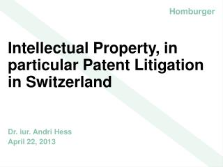 Intellectual Property, in particular Patent Litigation in Switzerland