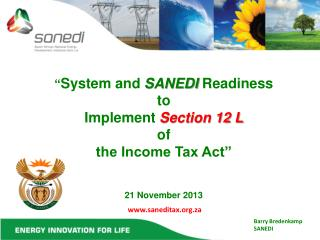 """ System and  SANEDI  Readiness to Implement  Section 12 L of the Income Tax Act"" 21 November 2013"