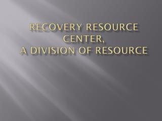 Recovery  Resource Center,  a division of RESOURCE