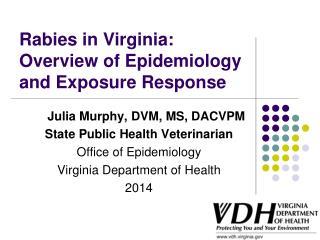 Julia Murphy, DVM, MS, DACVPM  State Public Health Veterinarian Office of Epidemiology Virginia Department of  Health 2