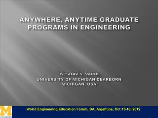 Anywhere, Anytime Graduate Programs in Engineering Keshav S. Varde University of Michigan-Dearborn Michigan, USA