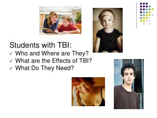 Students with TBI: Who and Where are They? What are the Effects of TBI?  What Do They Need?