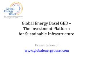 Global Energy Basel GEB –  The Investment  Platform for Sustainable  Infrastructure
