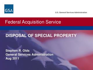 U.S. General Services Administration.  Federal Acquisition Service. DISPOSAL OF SPECIAL PROPERTY Stephen R. Olds  Gener