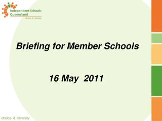 Briefing for Member Schools 16 May  2011