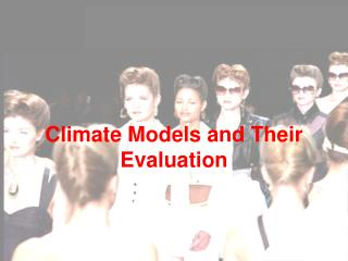 Climate Models and Their Evaluation
