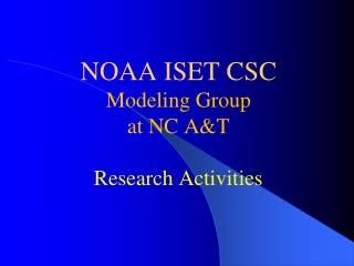 NOAA ISET CSC Modeling Group at NC A&T  Research Activities
