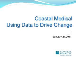 Coastal Medical  Using Data to Drive Change