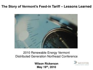 2010 Renewable Energy Vermont Distributed Generation Northeast Conference Wilson Rickerson May 19 th , 2010