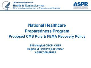 Bill Mangieri CBCP, CHEP Region VI Field Project Officer ASPR/OEM/NHPP