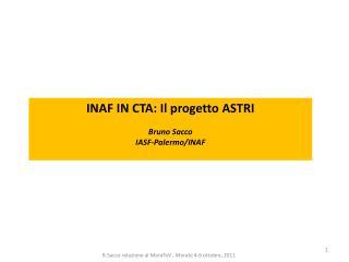 INAF IN CTA: Il progetto ASTRI Bruno Sacco IASF-Palermo /INAF