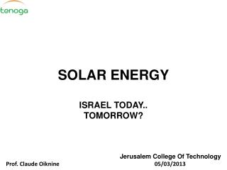 SOLAR ENERGY ISRAEL TODAY..  TOMORROW? Jerusalem College Of Technology