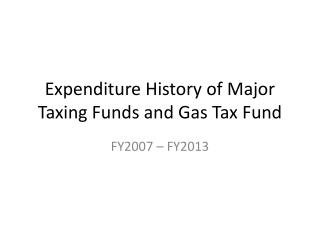 Expenditure History of Major Taxing Funds and Gas Tax Fund