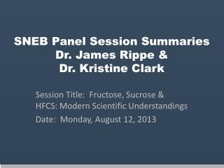 SNEB Panel Session Summaries Dr. James  Rippe  & Dr. Kristine Clark