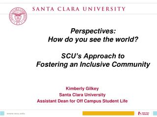 Perspectives:  How do you see the world?  SCU's Approach to  Fostering an Inclusive Community