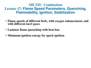 ME 525:  Combustion Lecture 17:  Flame Speed Parameters, Quenching, Flammability, Ignition, Stabilization
