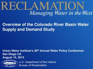Overview of the Colorado River Basin Water Supply and Demand Study Urban Water Institute's 20 th  Annual Water Policy C
