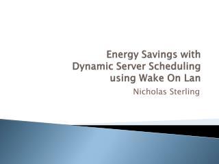 Energy Savings with Dynamic Server Scheduling  using Wake On  Lan