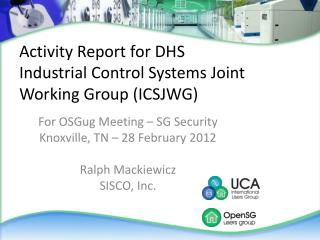 Activity Report for DHS  Industrial Control Systems Joint Working Group (ICSJWG)