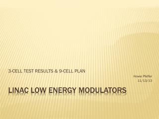 LINAC LOW ENERGY MODULATORS