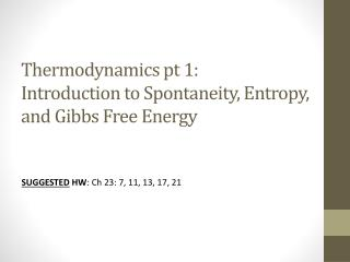 Thermodynamics  pt  1: Introduction to Spontaneity, Entropy, and Gibbs Free Energy