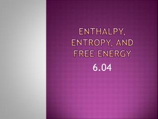 Enthalpy, entropy, and free energy