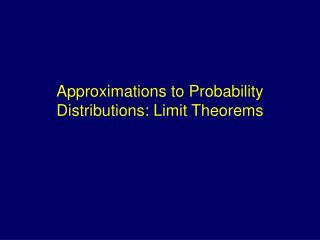approximations to probability distributions: limit theorems