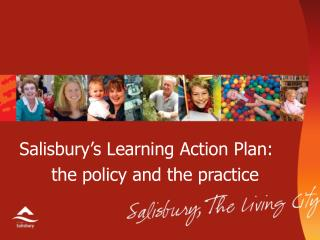 Salisbury�s Learning Action Plan: 	the policy and the practice