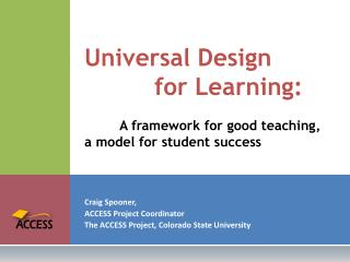 Universal Design  		for Learning:  	A framework for good teaching,  a model for student success