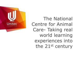 The National Centre for Animal Care- Taking real world learning experiences into the 21 st  century