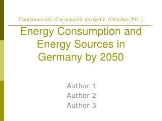 Fundamentals of sustainable energetic. (October 2011) Energy  C onsumption and Energy Sources  in Germany by 2050
