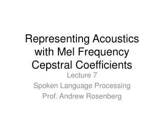 Representing Acoustics with Mel Frequency  Cepstral  Coefficients