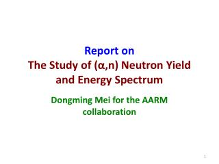 Report on  The Study of ( ?,n ) Neutron Yield and Energy Spectrum