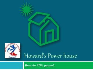 Howard's Power house