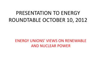 PRESENTATION TO ENERGY ROUNDTABLE OCTOBER 10, 2012