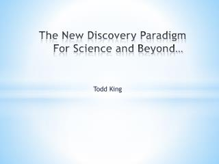 The New Discovery Paradigm For Science and Beyond…